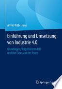 Einführung und Umsetzung von Industrie 4.0  : Grundlagen, Vorgehensmodell und Use Cases aus der Praxis