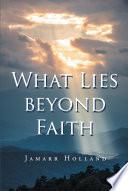 What Lies beyond Faith