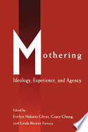 """Mothering: Ideology, Experience, and Agency"" by Evelyn Nakano Glenn, Grace Chang, Linda Rennie Forcey"