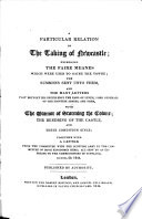 A Particular Relation of the taking of Newcastle  expressing the faire meanes which were used to gaine the Towne  the Summons sent unto them  and the many Letters past betwixt     the Earl of Leven  Lord Generall of the Scottish Armies  and them  with the mannor of storming the Towne     Together with a Letter from the Committee with the Scottish Army to the Committee of both Kingdomes here  etc