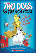 Two Dogs in a Trench Coat Go to School (Two Dogs in a Trench Coat #1) Julie Falatko Cover