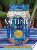 Mehndi for the Inspired Artist