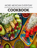 More Mexican Everyday Cookbook