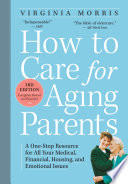 """How to Care for Aging Parents, 3rd Edition: A One-Stop Resource for All Your Medical, Financial, Housing, and Emotional Issues"" by Virginia Morris, Jennie Chin Hansen"