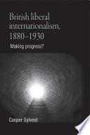 British Liberal Internationalism 1880 1930