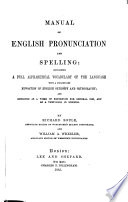 Manual of English Pronunciation and Spelling  Containing a Full Alphabetical Vocabulary of the Language  with a Preliminary Exposition of English Ortho  py and Orthography Book