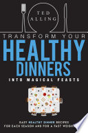 Transform Your Healthy Dinners into Magical Feasts