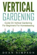 Vertical Gardening: Guide On Vertical Gardening For Beginners For Homesteading