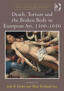 Death, Torture and the Broken Body in European Art, 1300–1650