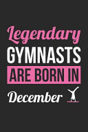 Gymnastics Notebook   Legendary Gymnasts Are Born In December Journal   Birthday Gift for Gymnast Diary