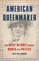 link to American queenmaker : how Missy Meloney brought women into politics in the TCC library catalog