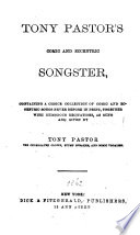 Tony Pastor S Comic And Eccentric Songster Containing A Choice Collection Of Comic And Eccentric Songs Never Before In Print Together With Humorous Recitations As Sung And Given By Tony Pastor