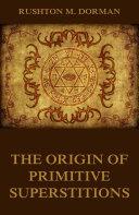 The Origin Of Primitive Superstitions [Pdf/ePub] eBook