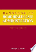 """Handbook of Home Health Care Administration"" by Marilyn D. Harris"