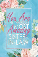 You Are the World s Most Amazing Sister In Law  A 12 Month   52 Week Dateless Planner with Inspirational Quotes   Floral  Mint Blue  Watercolor   Perf Book PDF