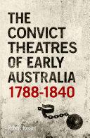 The Convict Theatres of Early Australia  1788 1840