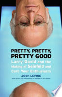 """""""Pretty, Pretty, Pretty Good: Larry David and the Making of Seinfeld and Curb Your Enthusiasm"""" by Josh Levine"""