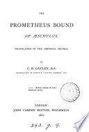 The Prometheus bound of Aeschylus  tr  in the original metres  by C B  Cayley