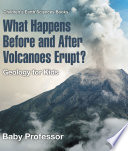 What Happens Before and After Volcanoes Erupt  Geology for Kids   Children s Earth Sciences Books