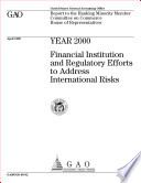 Year 2000 Financial Institution And Regulatory Efforts To Address International Risks Report To The Ranking Minority Member Committee On Commerce House Of Representatives