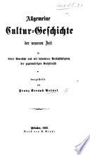 Allgemeine Cultur-Geschichte der neueren Zeit, etc