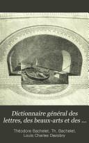 Dictionnaire général des lettres, des beaux-arts et des sciences morales et politiques ...