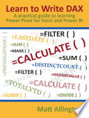 """""""Learn to Write DAX: A practical guide to learning Power Pivot for Excel and Power BI"""" by Matt Allington"""