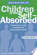 """""""Children of the Self-Absorbed: A Grown-Up's Guide to Getting Over Narcissistic Parents"""" by Nina W Brown"""