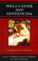 Willa Cather and aestheticism : from Romanticism to Modernism / edited by Sarah Cheney Watson and An