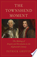The Townshend Moment  : The Making of Empire and Revolution in the Eighteenth Century