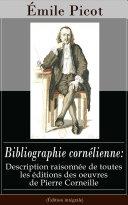 Pdf Bibliographie cornélienne: Description raisonnée de toutes les éditions des oeuvres de Pierre Corneille (Édition intégrale) Telecharger