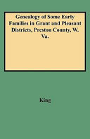 Genealogy of Some Early Families in Grant and Pleasant Districts, Preston County, West Virginia