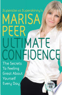 """""""Ultimate Confidence: The Secrets to Feeling Great About Yourself Every Day"""" by Marisa Peer"""