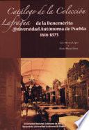 Catálogo de la Colección Lafragua de la Benemérita Universidad Autónoma de Puebla, 1616-1873