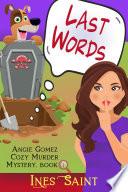 Last Words  Angie Gomez Cozy Murder Mystery  Book 1