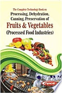 """The Complete Technology Book on Processing, Dehydration, Canning, Preservation of Fruits & Vegetables (Processed Food Industries) 4th Revised Edition"" by NIIR Board of Consultants & Engineers"