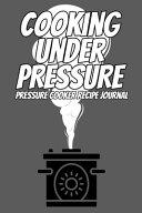 Cooking Under Pressure Pressure Cooker Recipe Journal