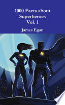 1000 Facts about Superheroes Vol. 1
