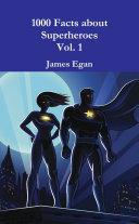 1000 Facts about Superheroes Vol  1