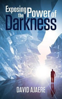 Download Exposing the Power of Darkness Book