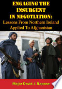 Engaging The Insurgent In Negotiation Lessons From Northern Ireland Applied To Afghanistan