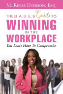 The B A B E S   Guide to Winning in the Workplace Book
