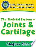 Cells  Skeletal   Muscular Systems  The Skeletal System   Joints   Cartilage Gr  5 8