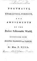 Portraits, Characters, Pursuits and Amusements of the present fashionable world, interspersed with poetic flights of fancy. Chiefly in verse. Few MS. notes
