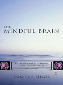 The Mindful Brain  Reflection and Attunement in the Cultivation of Well Being  Norton Series on Interpersonal Neurobiology