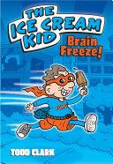 The Ice Cream Kid: Brain Freeze! Pdf/ePub eBook