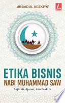 Etika bisnis Nabi Muhammad SAW : sejarah, ajaran dan praktik