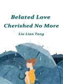 Belated Love, Cherished No More [Pdf/ePub] eBook