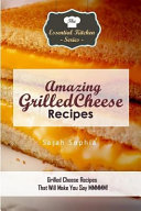 Amazing Grilled Cheese Recipes