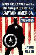Mark Gruenwald and the Star Spangled Symbolism of Captain America, 1985-1995 Pdf/ePub eBook